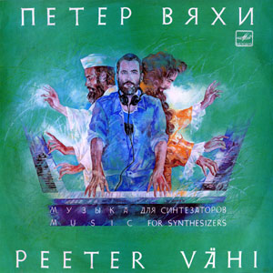 Peeter Vähi. Music For Synthesizers